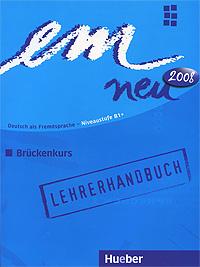em neu 2008: Bruckenkurs: Deutsch als Fremdsprache - Niveaustufe В1+