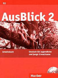 AusBlick 2: Deutsch fur Jugendliche und junge Erwachsene: Arbeitsbuch (+ CD-ROM)