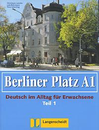 Berliner Platz A1: Deutsch im Alltag fur Erwachsene: Teil 1