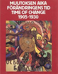 Muutoksen Aika. Forandringens tid. Time of Change. 1905-1930