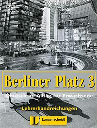 Berliner Platz 3: Deutsch im Alltag fur Erwachsene: Lehrerhandreichungen