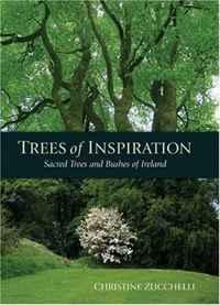 Trees of Inspiration: Sacred Trees and Bushes of Ireland. Christine Zucchelli