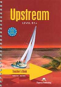 Upstream: Level B1+: Teacher's Book