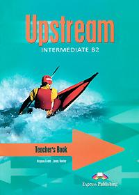 Upstream: Intermediate B2: Teacher's Book