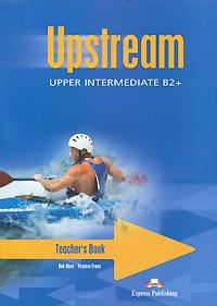 Upstream: Upper Intermediate B2+: Teacher's Book