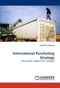 International Purchasing Strategy: Procurement, Supply Chain, Shipping
