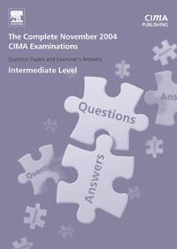 CIMA 2004 Nov Q&A's: The Complete Set-Intermediate Level