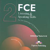 FCE Listening & Speaking Skills 2: Listening Tests 9-10 (аудиокурс на 2 CD)