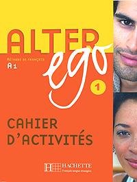 Alter Ego: Methode de Francais A1. Cahier D'Activites