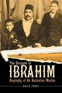 The Struggle of Ibrahim: Biography of an Australian Muslim. Salih Yucel