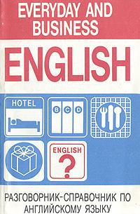 Разговорник-справочник по английскому языку /Everyday and Business English