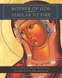 Mother of God Similar to Fire. William Hart McNichols, Mirabai Starr