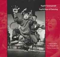 Yupiit Yuraryarait: Yup'ik Ways of Dancing