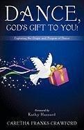 Dance, God's Gift to You!. Caretha Franks Crawford