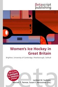 Women`s Ice Hockey in Great Britain. Lambert M. Surhone