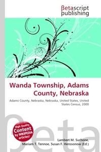 Wanda Township, Adams County, Nebraska. Lambert M. Surhone