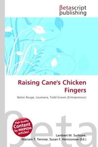 Raising Cane`s Chicken Fingers. Lambert M. Surhone