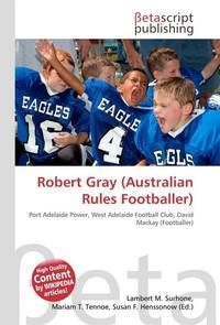 Robert Gray (Australian Rules Footballer). Lambert M. Surhone