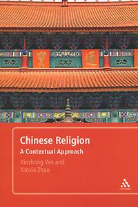 Chinese Religion: A Contextual Approach. Xinzhong Yao, Yanxia Zhao