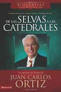 De las selvas a las catedrales: The Captivating Story of Juan Carlos Ortiz (Biografias de grandes lideres de nuestros tiempos) (Spanish Edition)