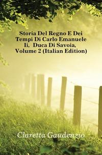 Storia Del Regno E Dei Tempi Di Carlo Emanuele Ii, Duca Di Savoia, Volume 2 (Italian Edition)