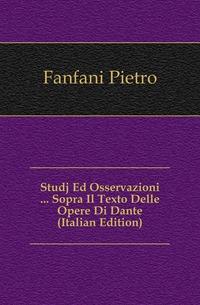 Studj Ed Osservazioni ... Sopra Il Texto Delle Opere Di Dante (Italian Edition)