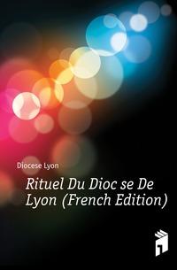 Rituel Du Diocese De Lyon (French Edition)