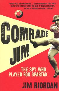 Comrade Jim: The Spy Who Played for Spartak ( 978-0-00-725115-5 )