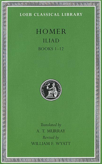 Iliad: Volume 1: Books 1-12