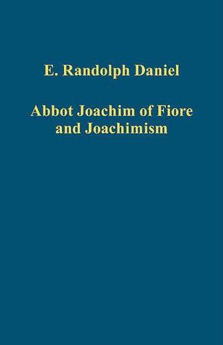 Abbot Joachim of Fiore and Joachimism. E. Randolph Daniel