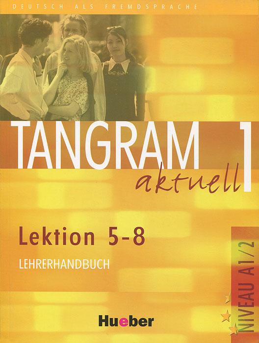 Tangram aktuell 1: Lektion 5-8: Lehrerhandbuch