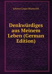 Denkwurdiges aus Meinem Leben (German Edition)