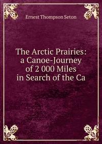 прерии арктики 2000 миль на лодке в поисках карибу