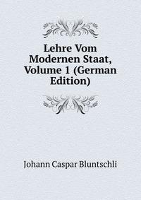 Lehre Vom Modernen Staat, Volume 1 (German Edition)