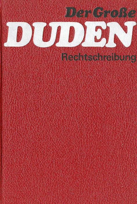 Der Grose Duden: Worterbuch und Leitfaden der deutschen Rechtschreibung