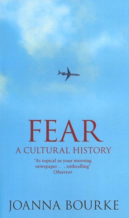 Купить Fear: A Cultural History, Joanna Bourke