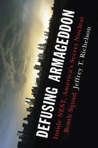 Defusing Armageddon – Inside NEST America?s Secret Nuclear Bomb Squad