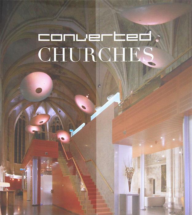 Converted Churches / Переделанные церкви , издатель Tectum Publishers.