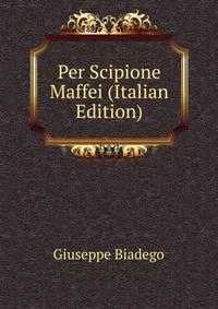 Per Scipione Maffei (Italian Edition)