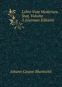 Lehre Vom Modernen Stat, Volume 3 (German Edition)