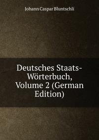 Deutsches Staats-Worterbuch, Volume 2 (German Edition)