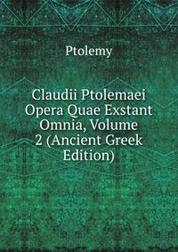 Claudii Ptolemaei Opera Quae Exstant Omnia, Volume 2 (Ancient Greek Edition)