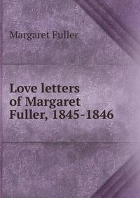 Love letters of Margaret Fuller, 1845-1846