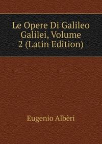 Le Opere Di Galileo Galilei, Volume 2 (Latin Edition)