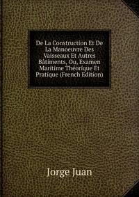 De La Construction Et De La Manoeuvre Des Vaisseaux Et Autres Batiments, Ou, Examen Maritime Theorique Et Pratique (French Edition)