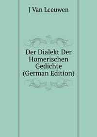 Der Dialekt Der Homerischen Gedichte (German Edition)