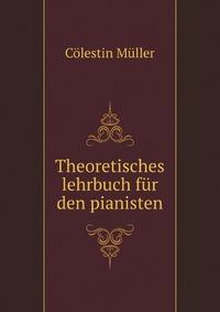 Theoretisches lehrbuch fur den pianisten