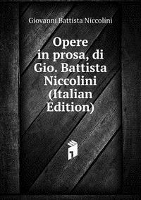 Купить Opere in prosa, di Gio. Battista Niccolini (Italian Edition), Giovanni Battista Niccolini