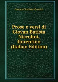 Prose e versi di Giovan Batista Niccolini, fiorentino (Italian Edition)