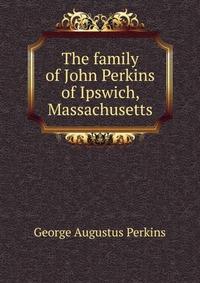 The family of John Perkins of Ipswich, Massachusetts